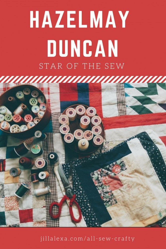 Meet Hazelmay Duncan, our 2nd Star of the Sew. Read more at JillAlexa.comm #allsewcrafty