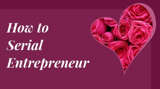 How to Serial Entrepreneur